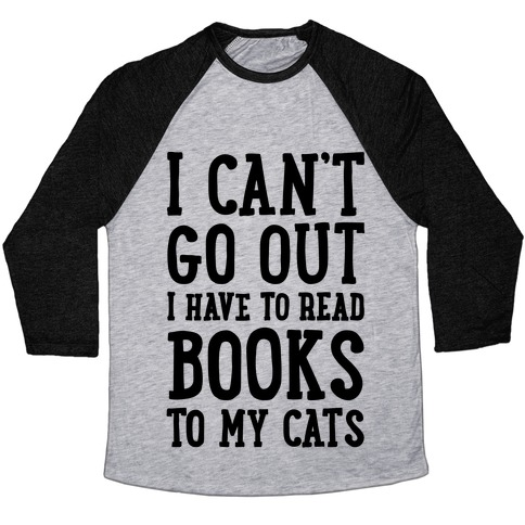 I Can't Go Out I Have To Read Books To My Cats Baseball Tee