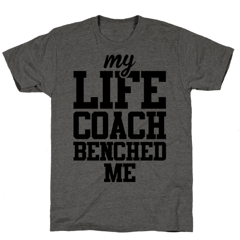 My Life Coach Benched Me Mens T-Shirt