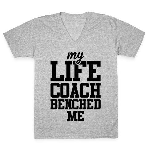 My Life Coach Benched Me V-Neck Tee Shirt