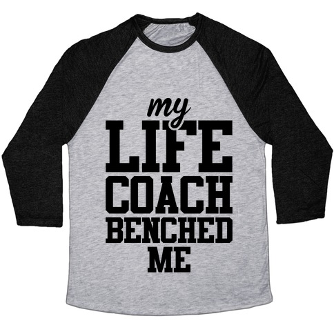 My Life Coach Benched Me Baseball Tee