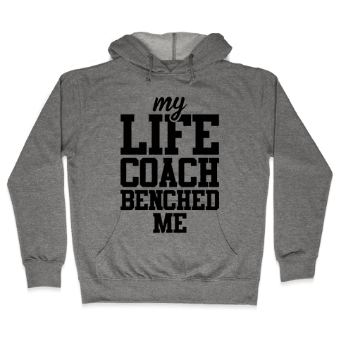 My Life Coach Benched Me Hooded Sweatshirt