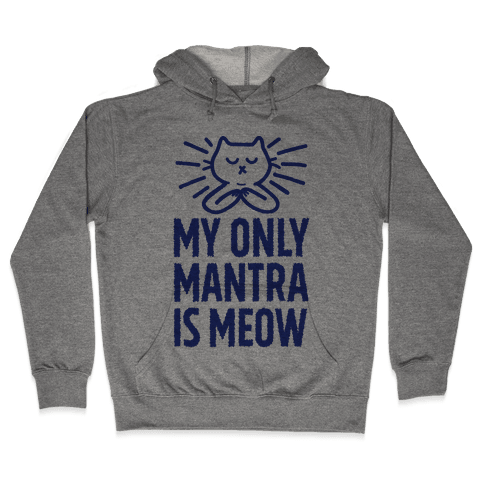 My Only Mantra Is Meow Hooded Sweatshirt