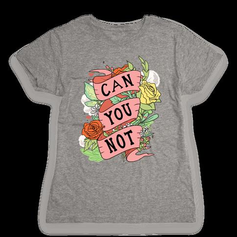 Can You Not Womens T-Shirt