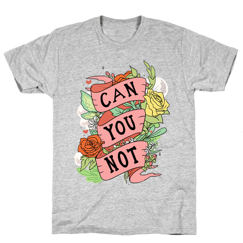 Can You Not Mens/Unisex T-Shirt