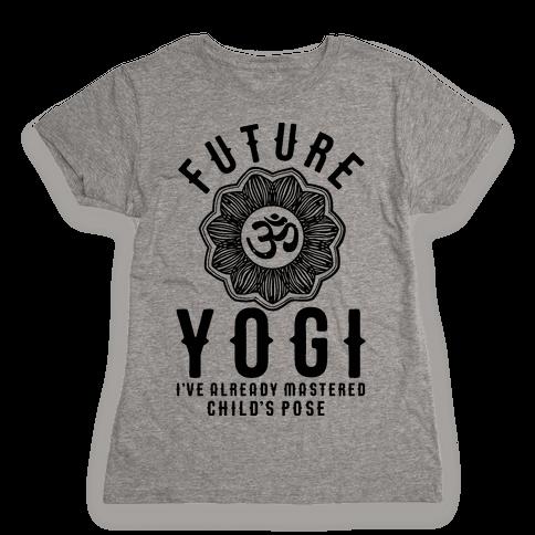 Future Yogi I've Already Mastered Child's Pose Womens T-Shirt