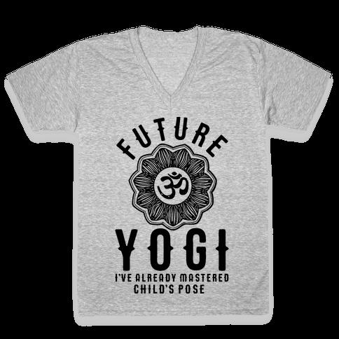 Future Yogi I've Already Mastered Child's Pose V-Neck Tee Shirt