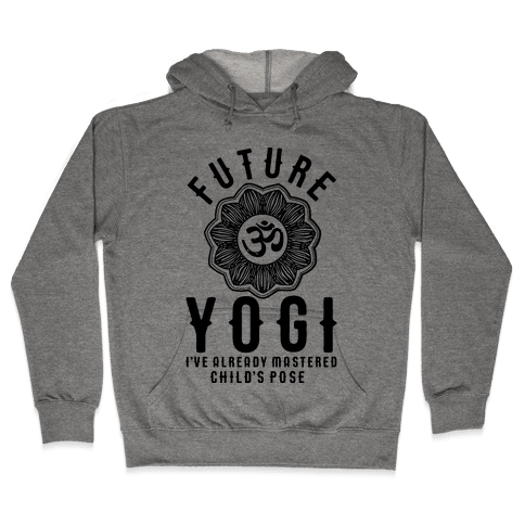 Future Yogi I've Already Mastered Child's Pose Hooded Sweatshirt