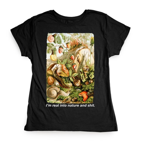I'm Real Into Nature and Shit Womens T-Shirt