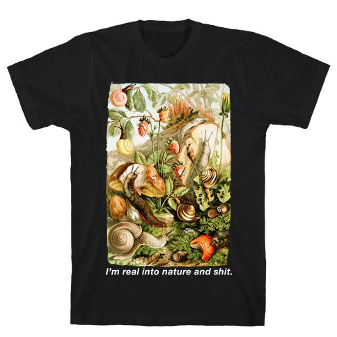 I'm Real Into Nature and Shit T-Shirt