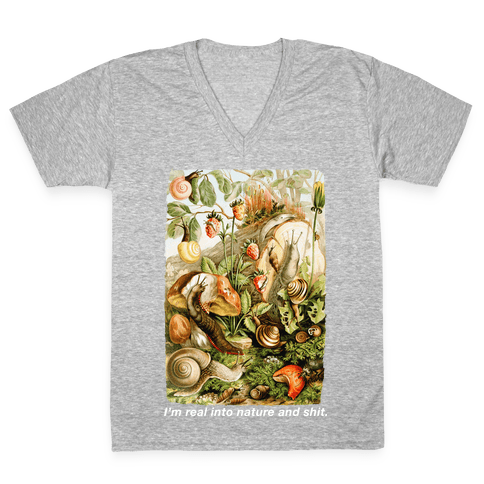 I'm Real Into Nature and Shit V-Neck Tee Shirt