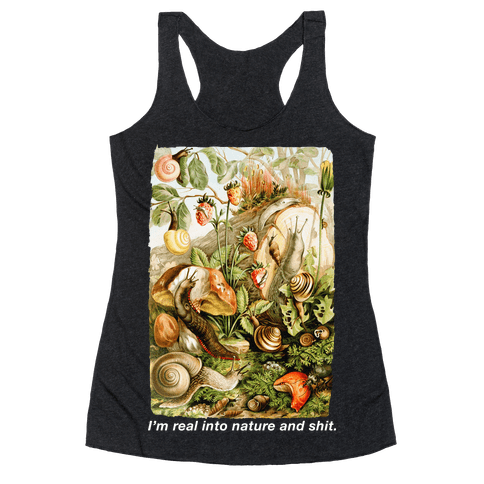I'm Real Into Nature and Shit Racerback Tank Top