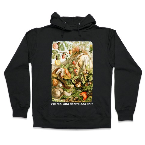 I'm Real Into Nature and Shit Hooded Sweatshirt