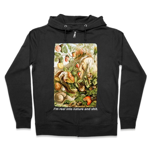 I'm Real Into Nature and Shit Zip Hoodie