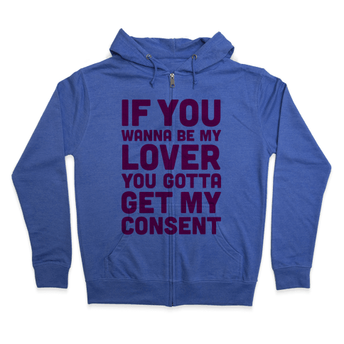 If You Wanna Be My Lover Zip Hoodie