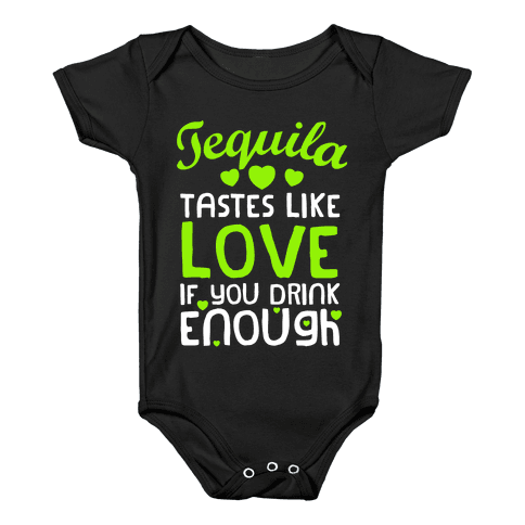 Tequila Tastes Like Love Baby Onesy