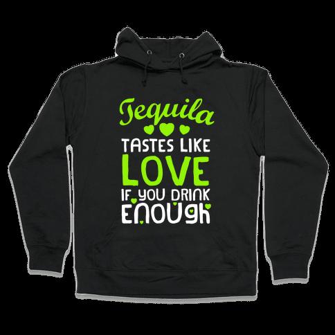 Tequila Tastes Like Love Hooded Sweatshirt