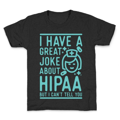 I Have A Great Joke About Hipaa Kids T-Shirt