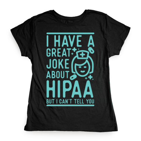 I Have A Great Joke About Hipaa Womens T-Shirt