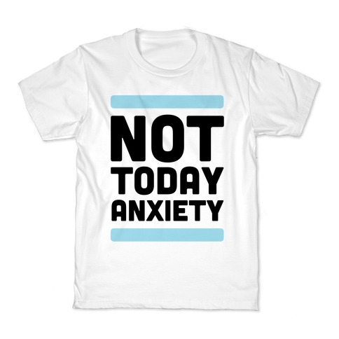 Not Today, Anxiety Kids T-Shirt