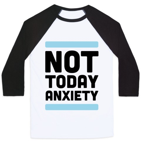 Not Today, Anxiety Baseball Tee