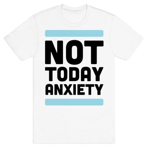 Not Today, Anxiety T-Shirt
