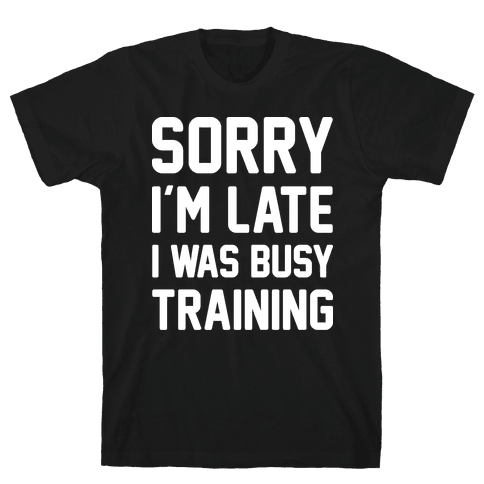 Sorry I'm Late I Was Busy Training (White) Mens T-Shirt