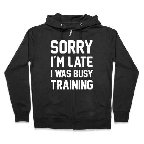 Sorry I'm Late I Was Busy Training (White) Zip Hoodie