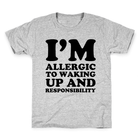 I'm Allergic To Waking Up And Responsibility Kids T-Shirt