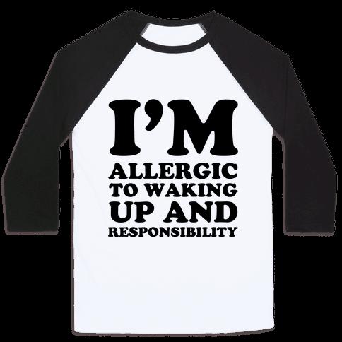 I'm Allergic To Waking Up And Responsibility Baseball Tee