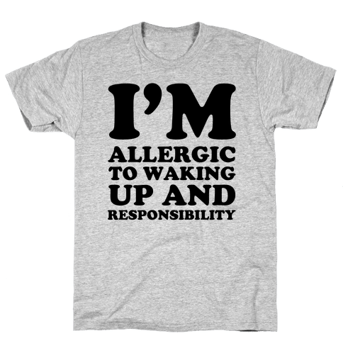 I'm Allergic To Waking Up And Responsibility Mens T-Shirt