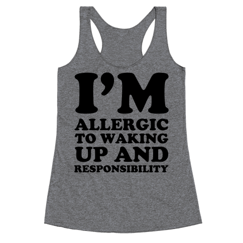 I'm Allergic To Waking Up And Responsibility Racerback Tank Top