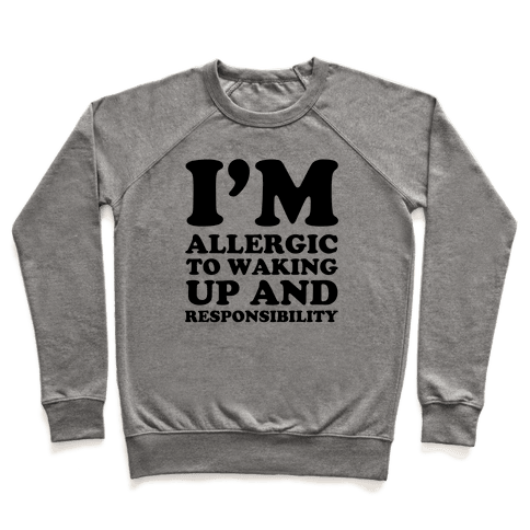 I'm Allergic To Waking Up And Responsibility Pullover
