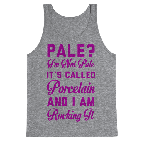I'm Not Pale It's Called Porcelain Tank Top