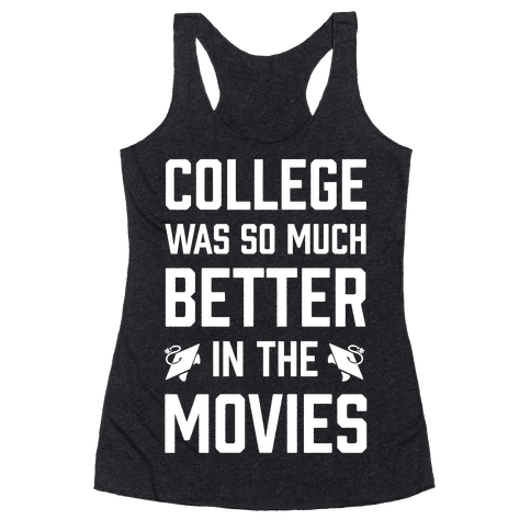 College Was So Much Better In The Movies Racerback Tank Top