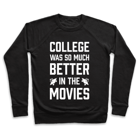 College Was So Much Better In The Movies Pullover