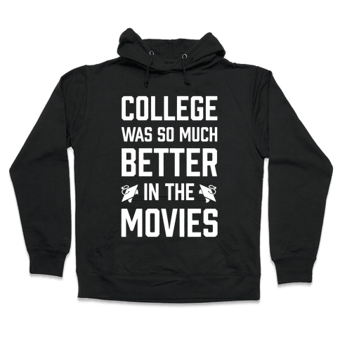 College Was So Much Better In The Movies Hooded Sweatshirt