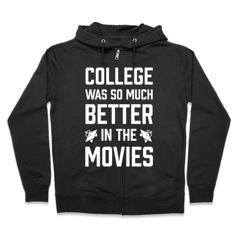 College Was So Much Better In The Movies Zip Hoodie