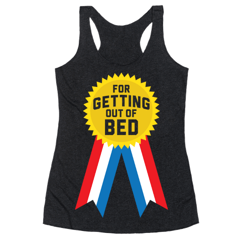 For Getting Out of Bed Racerback Tank Top