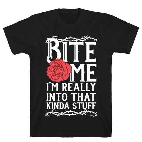 Bite Me I'm Really Into That Kinda Stuff Mens T-Shirt