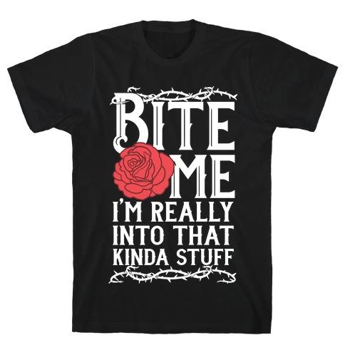 Bite Me I'm Really Into That Kinda Stuff Mens T-Shirt