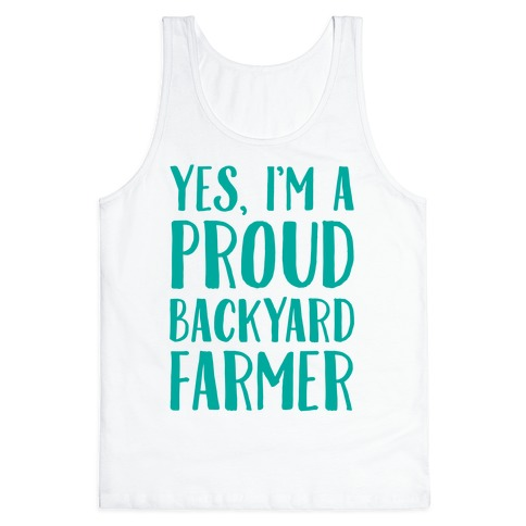 Yes I'm A Proud Backyard Farmer Tank Top