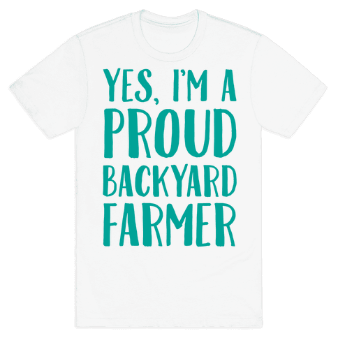 Yes I'm A Proud Backyard Farmer Mens T-Shirt
