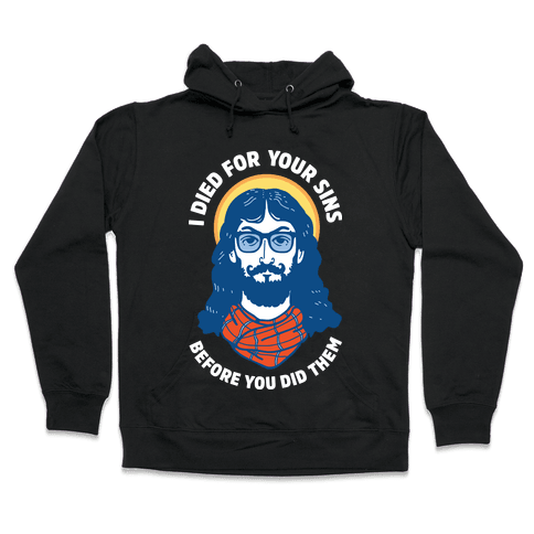 Hipster Jesus Died for Your Sins before You Did Them Hooded Sweatshirt