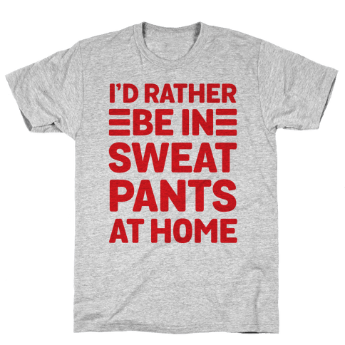 I'd Rather Be In Sweatpants At Home Mens T-Shirt