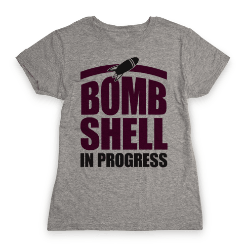 Bombshell In Progress Womens T-Shirt