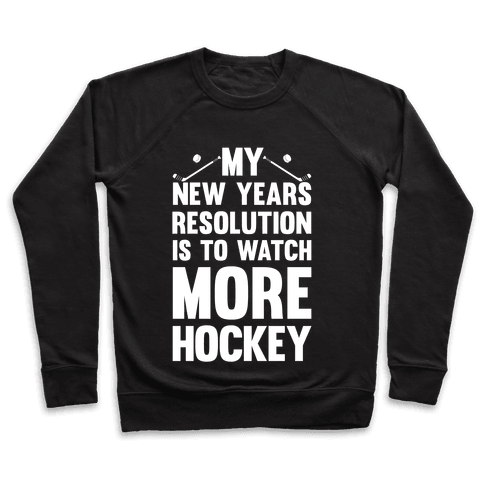 My New Years Resolution Is To Watch More Hockey Pullover