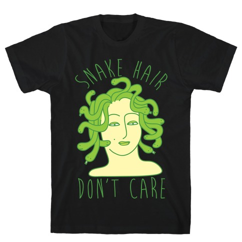 Snake Hair Don't Care T-Shirt
