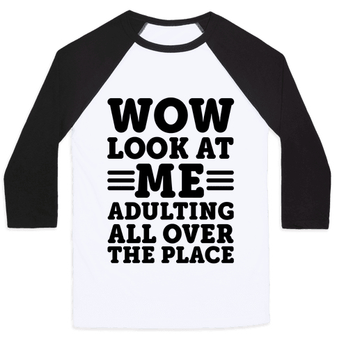 Wow Look At Me Adulting All Over The Place Baseball Tee