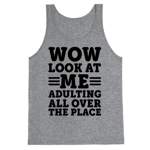 Wow Look At Me Adulting All Over The Place Tank Top