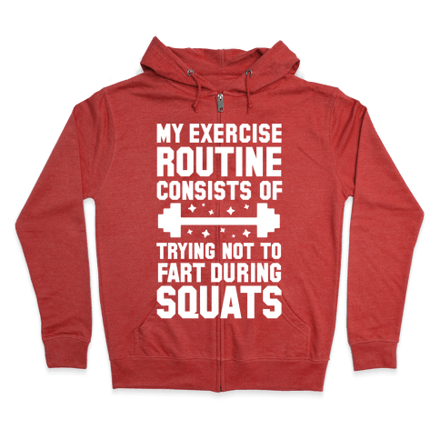 My Exercise Routine Consists Of Trying Not To Fart During Squats  Zip Hoodie